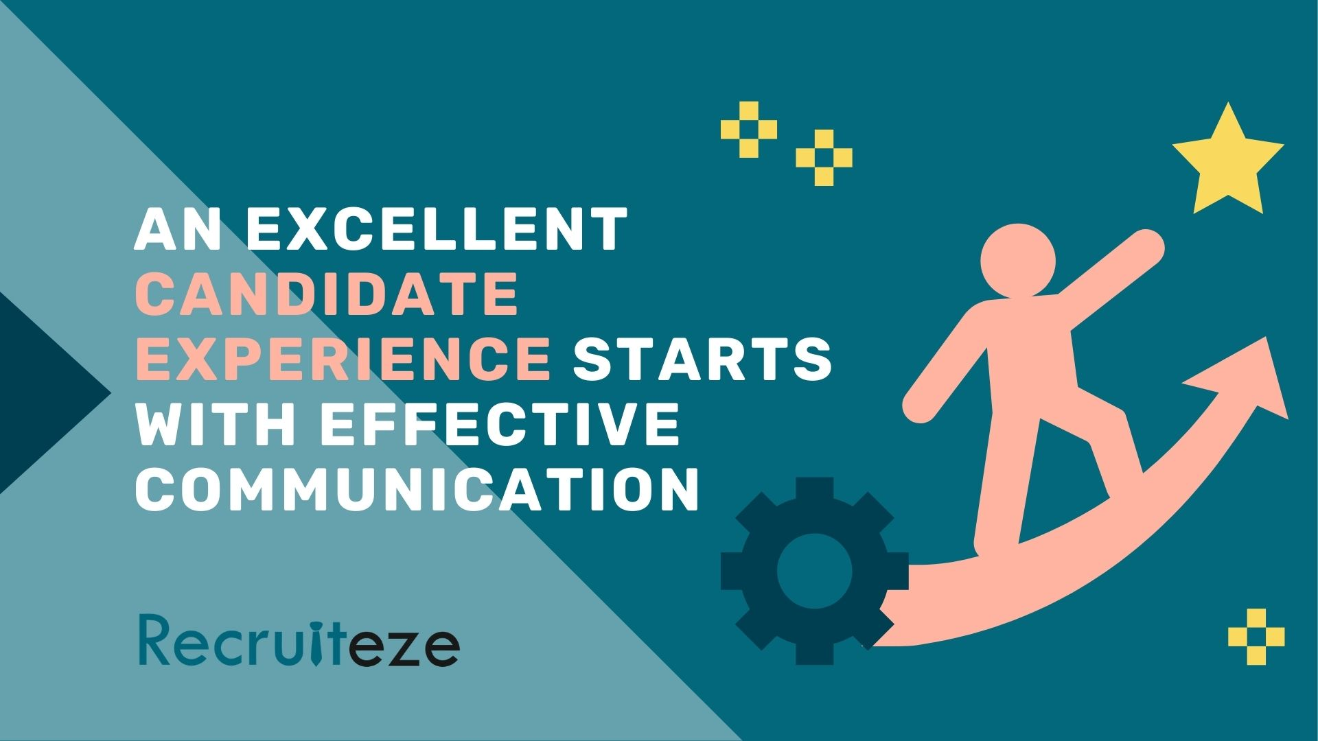 An excellent candidate experience starts with effective communication