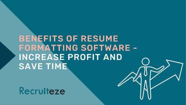Benefits of resume formatting software - Recruiteze featured image