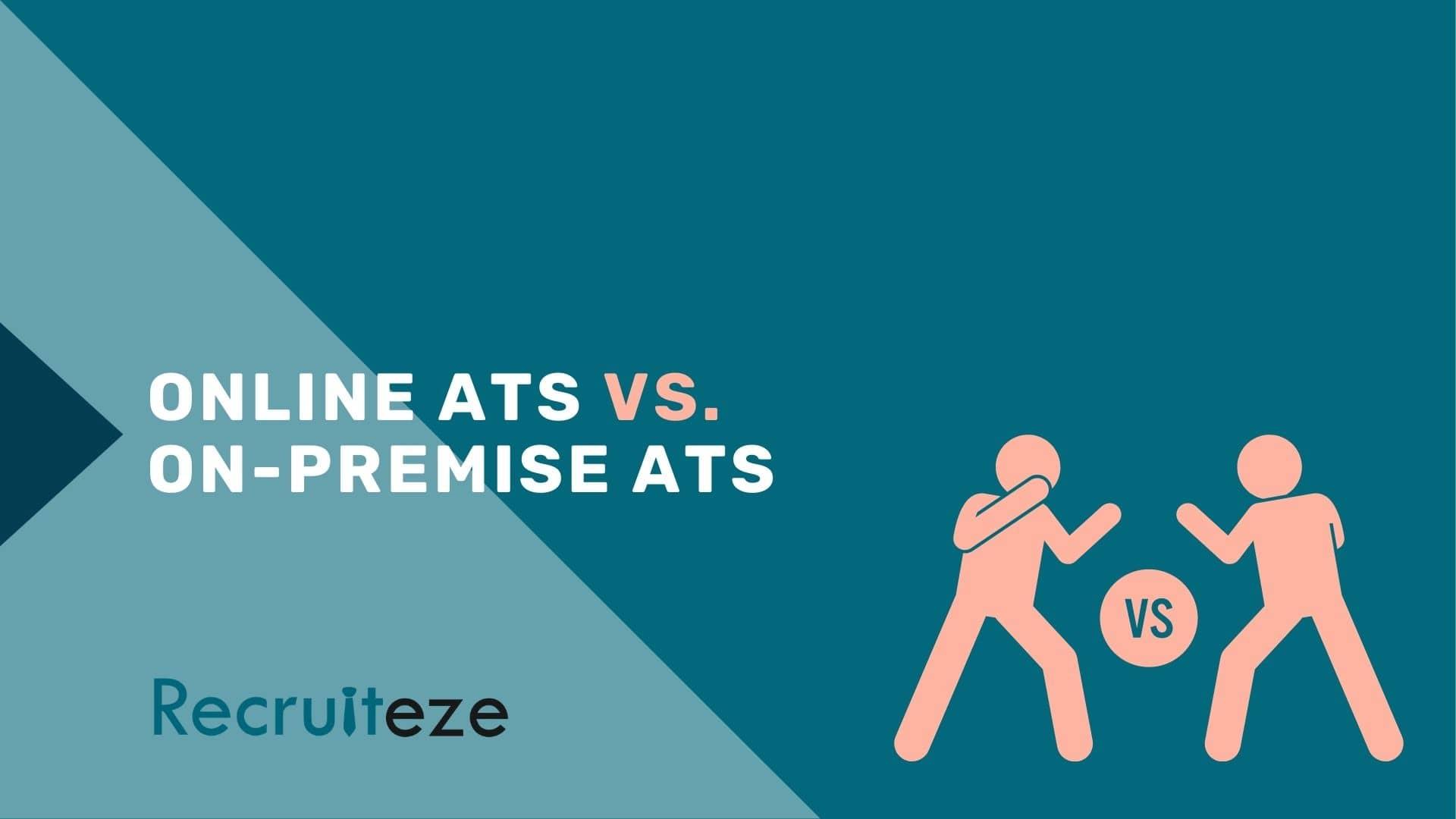 Recruiteze - online ats vs on-premise ATS