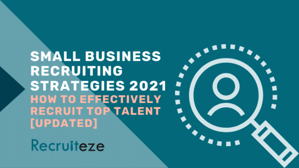 small business recruiting strategies 2021 - how to effectively recruit top talent [updated]