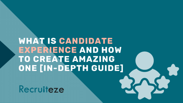 What Is Candidate Experience And How To Create Amazing One [In-depth guide]